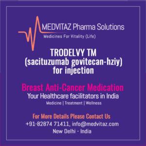 TRODELVY ™ (sacituzumab govitecan-hziy) for injection